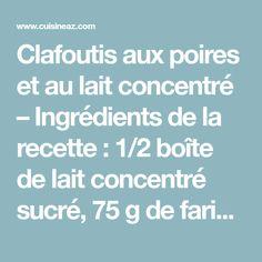 Clafoutis aux poires et au lait concentré – Ingrédients de la recette : 1/2 boîte de lait concentré sucré, 75 g de farine, 1 boîte de poires au sirop, 30 g de sucre, 2 oeufs