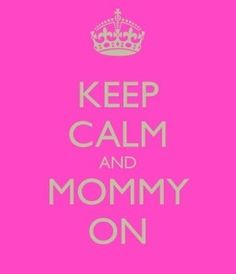 keep calm and mommy on - Google Search