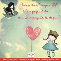 Buenos días Guapas !!!!!!! A empezar el día......  ¡con una pizquita de alegría!  #Felizdia #Gorjuss #FrasesGorjuss #TiendaGorjuss #SantoroLondon