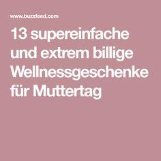 13 supereinfache und extrem billige Wellnessgeschenke für Muttertag Beste Mama, Hacks, Diys, Wellness, Goodies, Organic Beauty, Stocking Stuffers, Birth, World