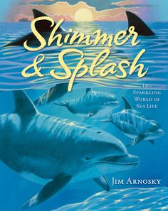 """""""Shimmer and Splash"""" by Jim Arnosky — Take a trip beneath the ocean waves in this non-fiction book about sea creatures!"""