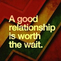 """A good relationship is worth the wait."" (via Single Quotes)"