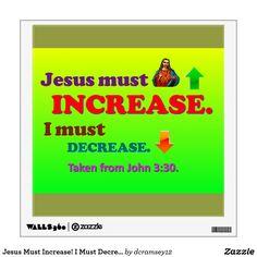 JESUS MUST INCREASE. I MUST DECREASE. Wall Decal