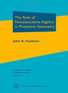 The Role Of Nonassociative Algebra In Projective Geometry (graduate Studies In Mathematics) free ebook