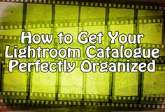 How to Get Lightroom Perfectly Organized http://photodoto.com/how-to-get-your-lightroom-catalogue-perfectly-organized/ #lightroom,