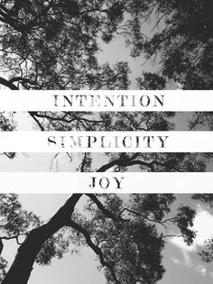 intention. simplicity. joy. YES!