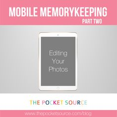 Mobile Memory Keeping Part 2 │Editing Your Photos - The Pocket Source
