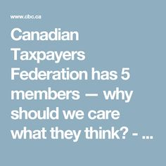 Canadian Taxpayers Federation has 5 members — why should we care what they think? - Manitoba - CBC News