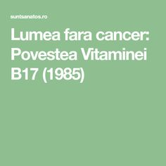 Lumea fara cancer: Povestea Vitaminei B17 (1985) Cellulite Remedies, Good To Know, Health And Beauty, Natural Remedies, Cancer, Health Fitness, Healing, Plants, Natural Treatments