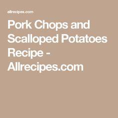 Pork Chops and Scalloped Potatoes Recipe - Allrecipes.com