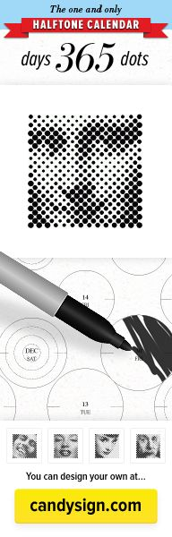 Halftone Calendar by Candy Sign — an oversized halftone screen consisting of 365 fill-in dots to represent the year. As each day passes, you color in one dot with a marker and gradually reveal a hidden image.