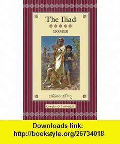 The Iliad - Complete and Unabridged (Collectors Library) (9780760750827) Homer, Andrew Lang, Walter Leaf, Ernest Myers , ISBN-10: 1904633382  , ISBN-13: 978-0760750827 ,  , tutorials , pdf , ebook , torrent , downloads , rapidshare , filesonic , hotfile , megaupload , fileserve