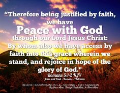 """""""Therefore being justified by faith, we have peace with God through our Lord Jesus Christ: By whom also we have access by faith into this grace wherein we stand, and rejoice in hope of the glory of God."""" Romans 5:1-2 KJV  ✞Grace and peace in Christ!"""