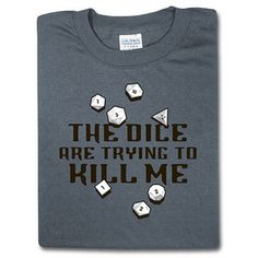 Dice, what have I done to deserve this!? (ThinkGeek t-shirt)