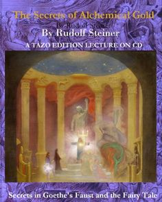 Rudolf Steiner - The Secret of Alchemical Gold - A Lecture by Rudolph Steiner on CD - (Goethe and Alchemy, Alchemical Secrets of Faust and the Fairy Tale of the Green Snake and the Beautiful Lily