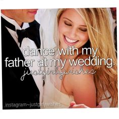 bucket list- dance with my father at my wedding.