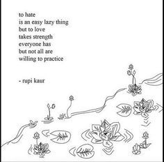 To hate is an easy lazy thing But to love takes strength Everyone has But not all are willing to practice. Rupi Kaur, Words Hurt, Wise Words, Addiction Recovery Quotes, Wisdom Thoughts, Love Time, Truth Of Life, Typography Quotes, Powerful Words