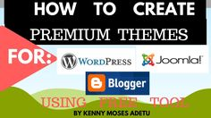 How to Create Premium Themes for Blogger, Word Press and Joomla; Using Free Tool. | Kenny Moses Adetu | Skillshare