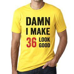 Damn I Make 36 Look Good Men's T-shirt Yellow 36 Birthday Gift