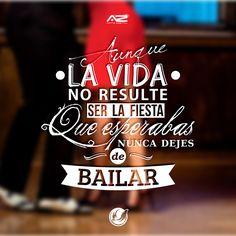 Aunque  la vida  no resulte  ser la fiesta  que esperabas,  nunca dejes  de Bailar! ;)