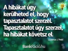 A hibákat úgy kerülheted el, hogy tapasztalatot szerzel. Tapasztalatot úgy szerzel, ha hibákat követsz el. - Laurence J. Peter, www.bankracio.hu idézet