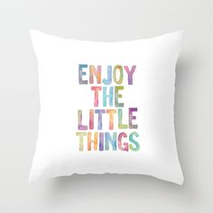 Enjoy the Little Things https://society6.com/product/enjoy-the-little-things-watercolor-typography-print-inspirational-print_pillow#25=193&18=126