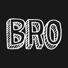 Shop Bro bro t-shirts designed by WordFandom as well as other bro merchandise at TeePublic. Bro Quotes, Funny Quotes, Self Love Quotes, Quotes To Live By, Shirt Print Design, Shirt Designs, Ace Of Spades Tattoo, Facebook Dp, Black & White Quotes