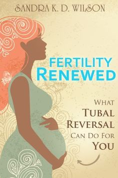 Fertility Renewed: What Tubal Reversal Can Do, http://www.amazon.com/dp/B007KQ70AU/ref=cm_sw_r_pi_awdm_LtOytb0RPC8QA