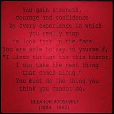 Eleanor Roosevelt You Must, I Can, Eleanor Roosevelt Quotes, Courage To Change, Give Me Strength, My Whole Life, You Really, Thinking Of You, Confidence