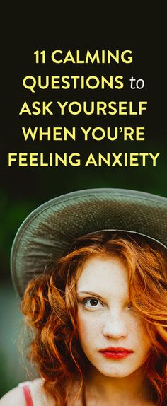 11 Calming Questions To Ask Yourself When You're Feeling Anxiety
