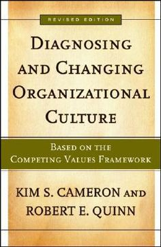 Diagnosing and Changing Organizational Culture: Based on the Competing Values Framework by Kim S. Cameron, Robert E. Quinn