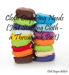 Cloth Diapering Needs - Just Starting Cloth (Cloth Diaper Addicts)