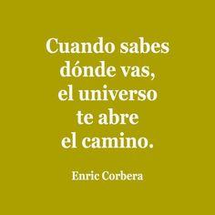 Cuando sabes donde vas. El universo te abre el camino. Enric Corbera