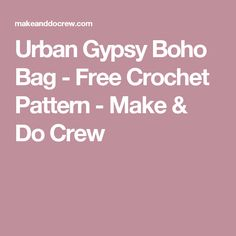 Urban Gypsy Boho Bag - Free Crochet Pattern - Make & Do Crew
