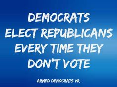 Democrats must VOTE in November. The Republicans will!
