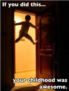 If you did this, your childhood was awesome.