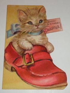 Vintage 1950 birthday card, cute cat in a shoe, Marjorie Cooper? Vintage Cat, Vintage Paper, Cat Birthday, Happy Birthday, Daughter Birthday Cards, Decoupage Art, Vintage Greeting Cards, Cat Life, Cat Art