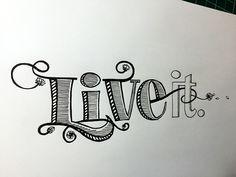 Live It. Handwritten typography 1.16.15