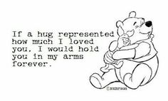 If a hug represents how much I love you I would hold you in my arms forever Winnie the Pooh Winnie The Pooh Quotes, Eeyore Quotes, Pooh Bear, Tigger, Love You, My Love, Disney Quotes, My Guy, Cute Quotes