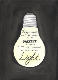 Happiness can be found in the darkest of times if only one remembers to turn on the light.