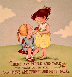 There are people who take the heart out of you and there are people who put it back; Mary Engelbreit
