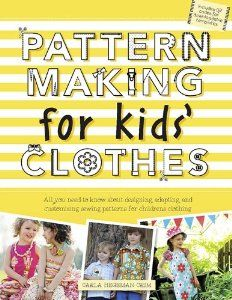 Pattern Making for Kids' Clothes: All You Need to Know About Designing, Adapting, and Customizing Sewing Patterns for Children's Clothing: C...