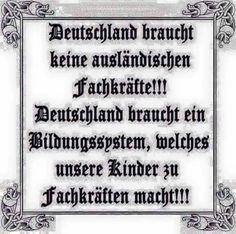 Deutschland braucht keine ausländischen Fachkräfte! Deutschland braucht ein Bildungssystem, welches unsere Kinder zu Fachkräften macht!