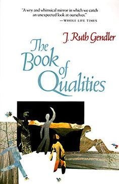 """The Book of Qualities by J. Ruth Gendler ~ """"Excitement wears orange socks. Pleasure carries a silver bowl full of liquid moonlight. Fear has a large shadow, but he himself is quite small."""""""
