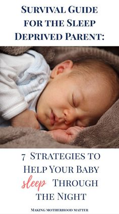 If you are that sleep deprived mom or dad, this survival guide is for you. Here, I will share seven strategies to help your baby sleep through the night.