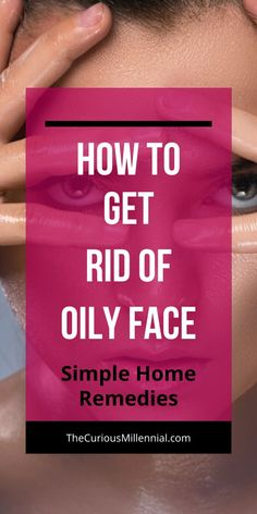Tips on how to get rid of oily face permanently. Home remedies to get rid of oily skin naturally. face masks for oily skin Oily Skin Routine, Skincare For Oily Skin, Tips For Oily Skin, Mask For Oily Skin, Oily Skin Care, Skincare Routine, Makeup Routine, Oily Face Remedy, Best Foundation For Oily Skin