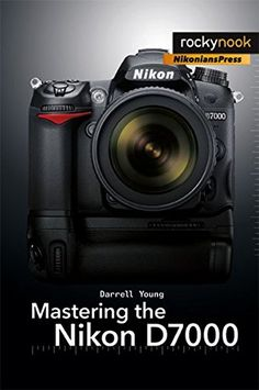 Mastering the Nikon D7000 Brand: Rocky Nook