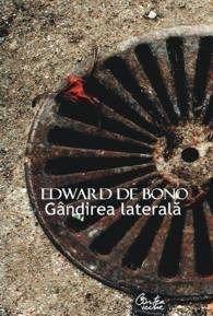 Gandirea laterala. Editia a III-a de Edward De Bono editie 2011