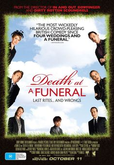 Death at a Funeral - the funniest movie I've ever seen - at least 20 times over ;)
