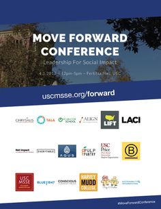 The MSSE Student Association and Marshall Net Impact are proud to present the Move Forward Conference.   Exploring scalable and sustainable business solutions to solve some of our world's most challenging social and environmental issues in the next 10, 20, 50 years.  // Impact Investing // Education // Income Inequality, Homelessness, Poverty Alleviation // Environmental Challenges  Meet with leaders representing Tala, Chrysalis, La Kretz Innovation Cam...